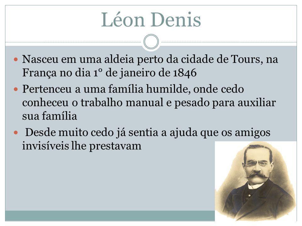 Léon Denis Nasceu em uma aldeia perto da cidade de Tours, na França no dia 1° de janeiro de 1846 Pertenceu a uma família humilde, onde cedo conheceu o