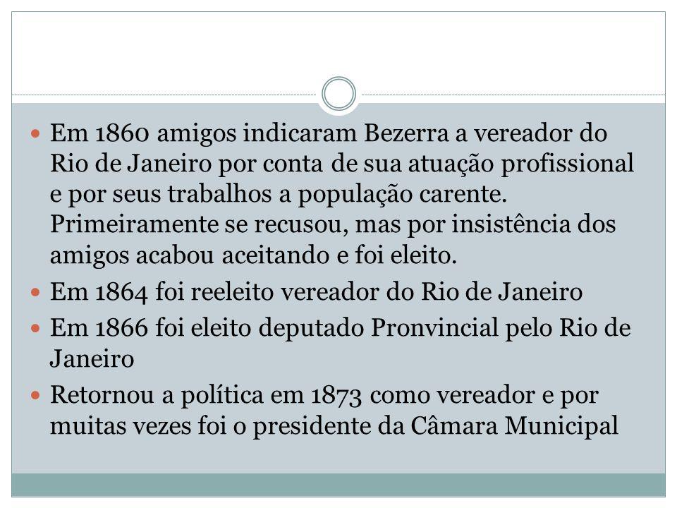Em 1860 amigos indicaram Bezerra a vereador do Rio de Janeiro por conta de sua atuação profissional e por seus trabalhos a população carente. Primeira