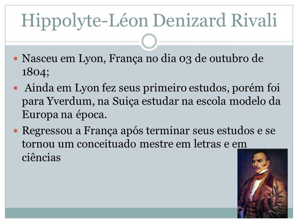 Hippolyte-Léon Denizard Rivali Nasceu em Lyon, França no dia 03 de outubro de 1804; Ainda em Lyon fez seus primeiro estudos, porém foi para Yverdum, n