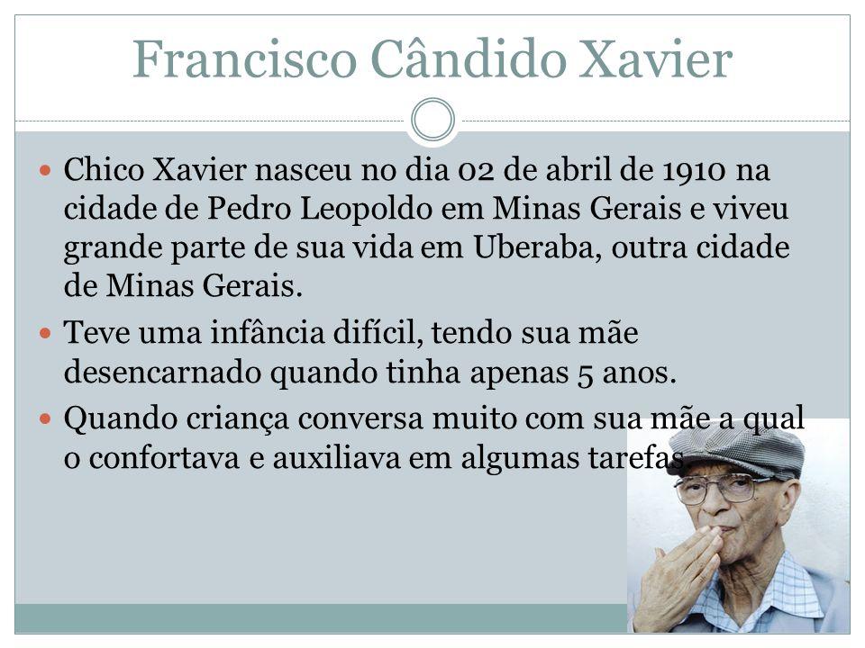 Francisco Cândido Xavier Chico Xavier nasceu no dia 02 de abril de 1910 na cidade de Pedro Leopoldo em Minas Gerais e viveu grande parte de sua vida e