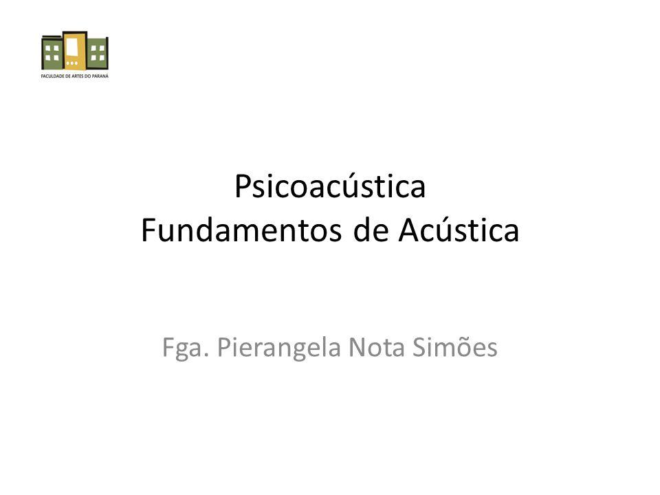 Psicoacústica Fundamentos de Acústica Fga. Pierangela Nota Simões