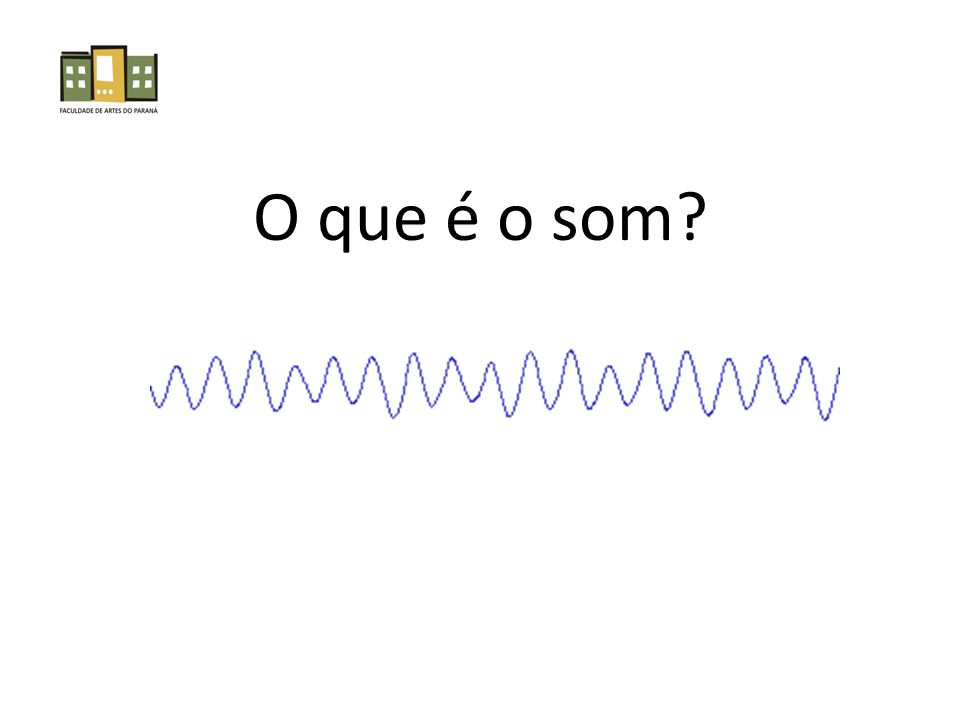 O que é o som?