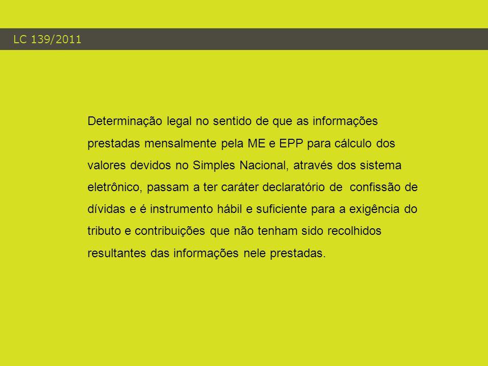LC 139/2011 Determinação legal no sentido de que as informações prestadas mensalmente pela ME e EPP para cálculo dos valores devidos no Simples Nacion