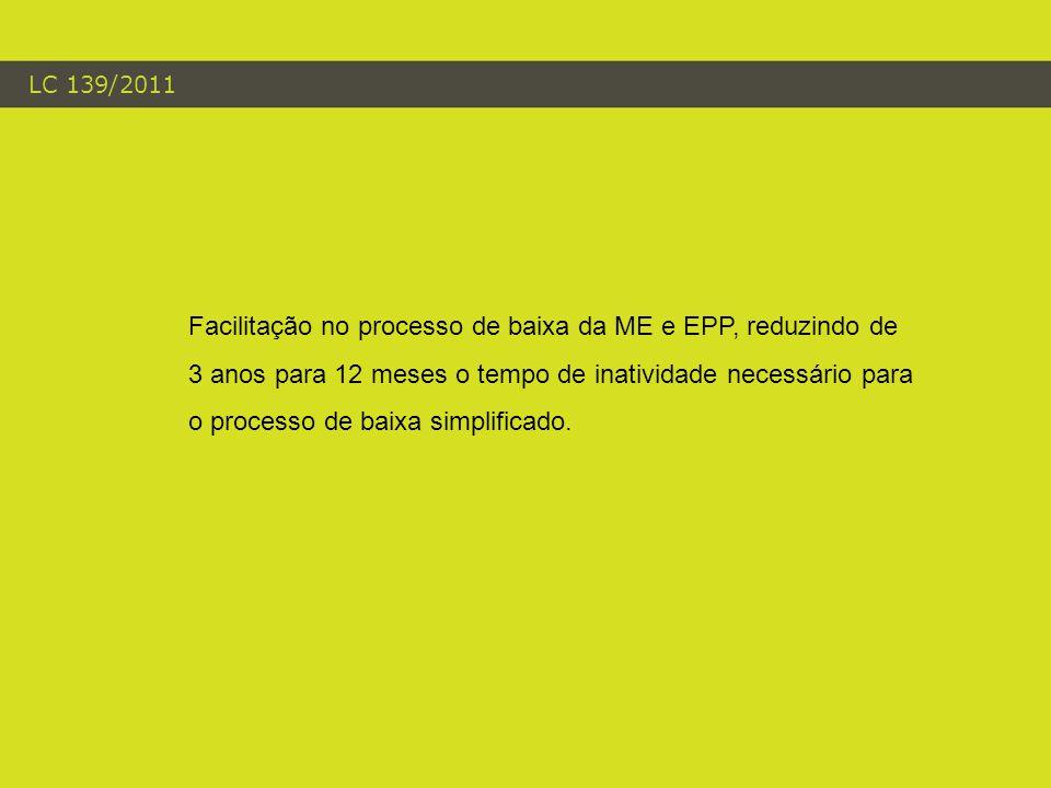 LC 139/2011 Facilitação no processo de baixa da ME e EPP, reduzindo de 3 anos para 12 meses o tempo de inatividade necessário para o processo de baixa