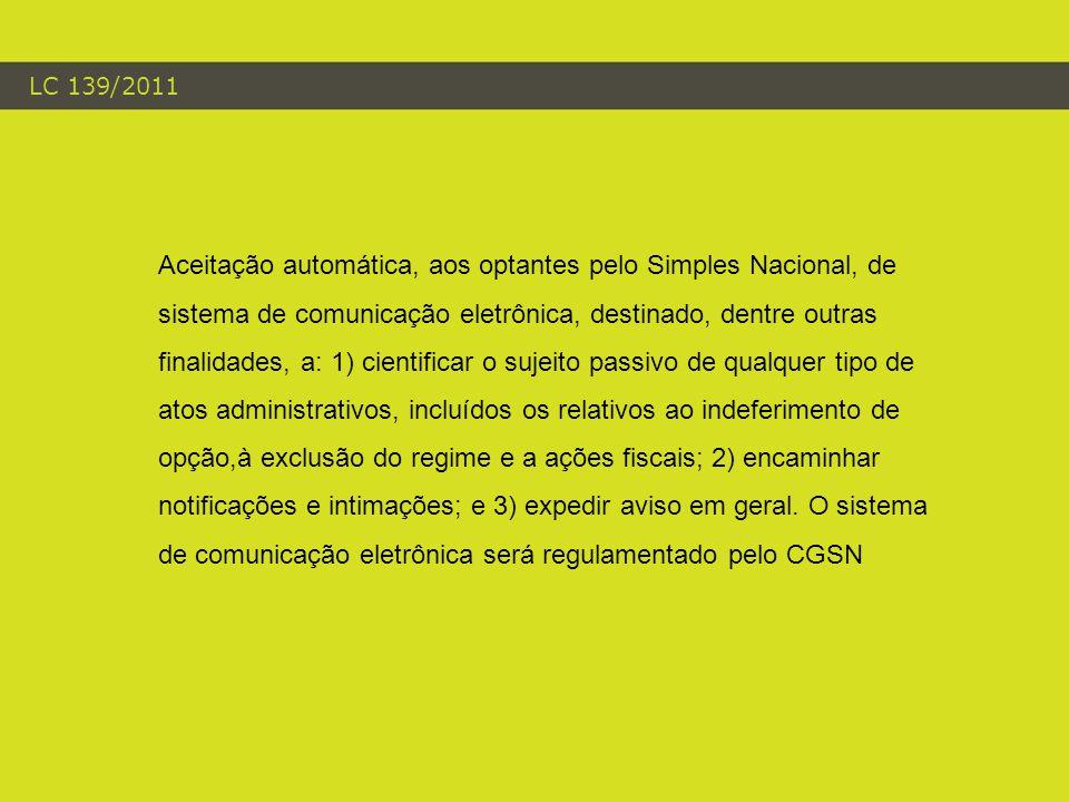 LC 139/2011 Aceitação automática, aos optantes pelo Simples Nacional, de sistema de comunicação eletrônica, destinado, dentre outras finalidades, a: 1