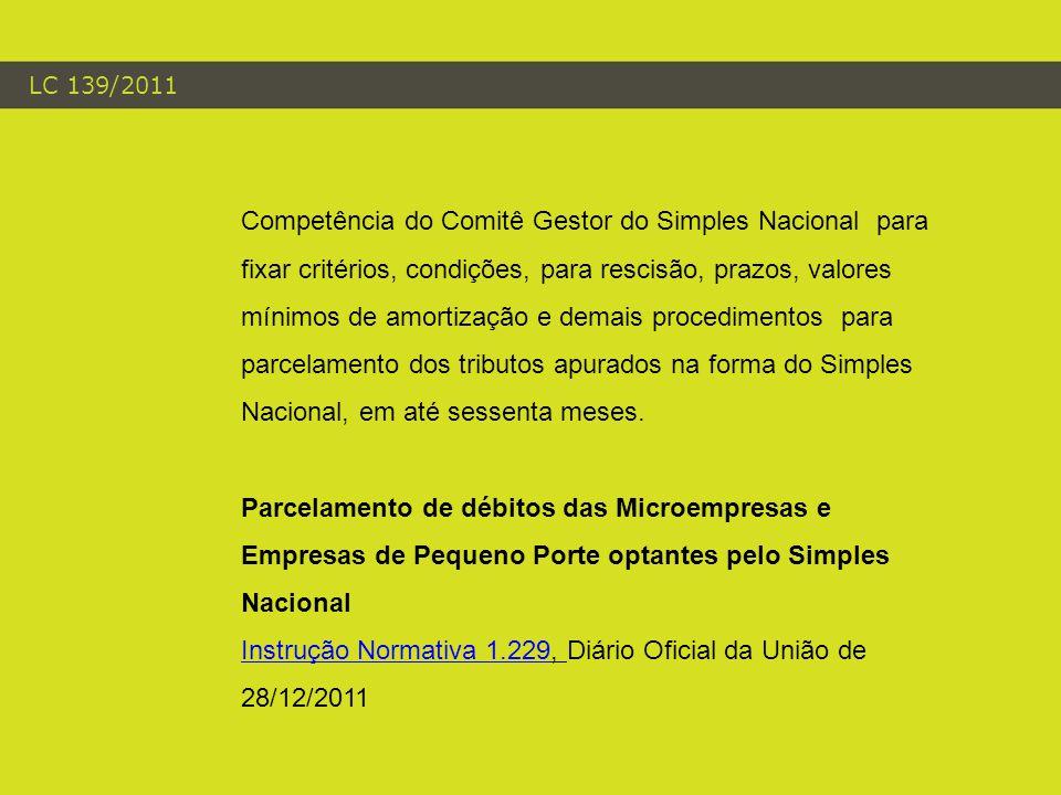 LC 139/2011 Competência do Comitê Gestor do Simples Nacional para fixar critérios, condições, para rescisão, prazos, valores mínimos de amortização e