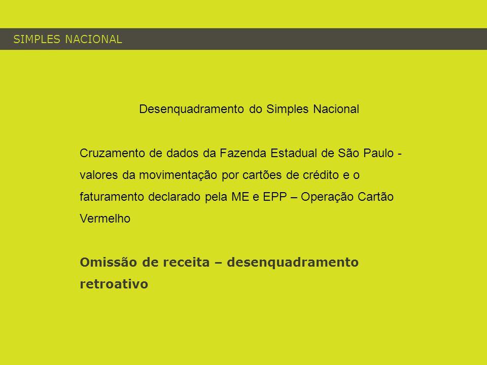 SIMPLES NACIONAL Desenquadramento do Simples Nacional Cruzamento de dados da Fazenda Estadual de São Paulo - valores da movimentação por cartões de crédito e o faturamento declarado pela ME e EPP – Operação Cartão Vermelho Omissão de receita – desenquadramento retroativo