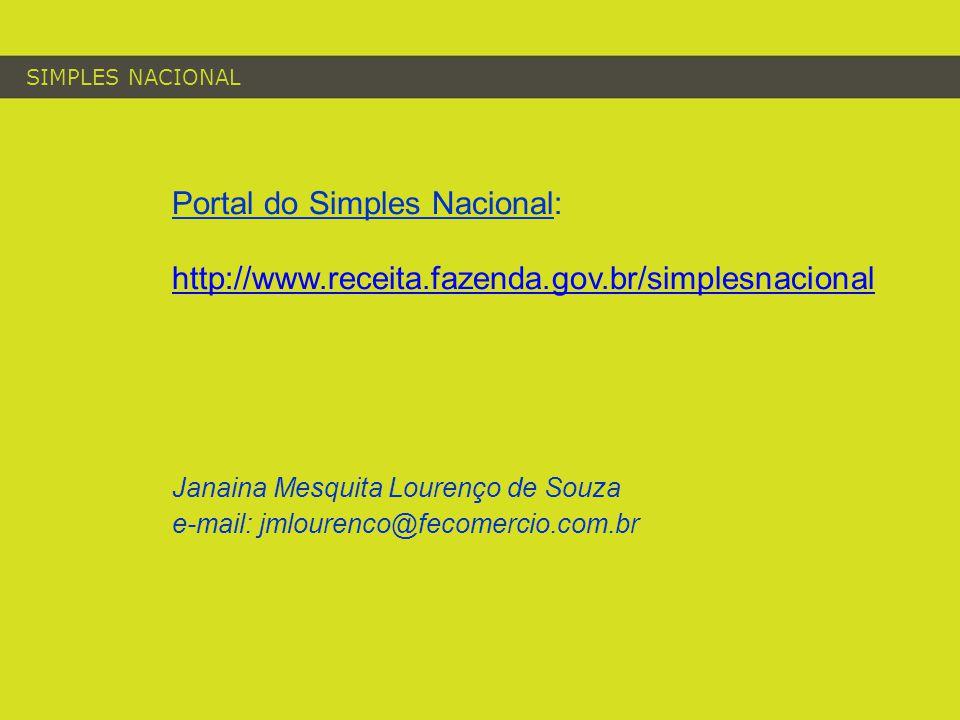 SIMPLES NACIONAL Portal do Simples Nacional: http://www.receita.fazenda.gov.br/simplesnacional Janaina Mesquita Lourenço de Souza e-mail: jmlourenco@fecomercio.com.br