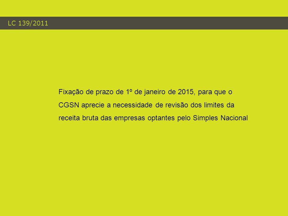 LC 139/2011 Fixação de prazo de 1º de janeiro de 2015, para que o CGSN aprecie a necessidade de revisão dos limites da receita bruta das empresas optantes pelo Simples Nacional