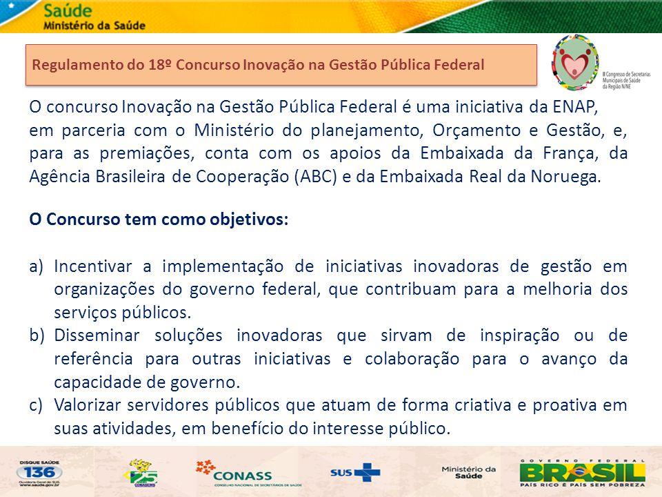 Regulamento do 18º Concurso Inovação na Gestão Pública Federal O concurso Inovação na Gestão Pública Federal é uma iniciativa da ENAP, em parceria com