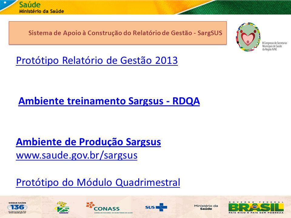 Protótipo Relatório de Gestão 2013 Ambiente treinamento Sargsus - RDQA Ambiente de Produção Sargsus www.saude.gov.br/sargsus Protótipo do Módulo Quadr