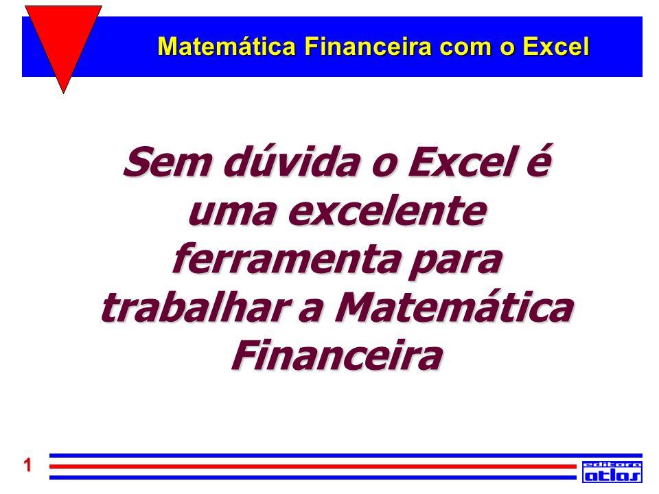 1 Matemática Financeira com o Excel Sem dúvida o Excel é uma excelente ferramenta para trabalhar a Matemática Financeira