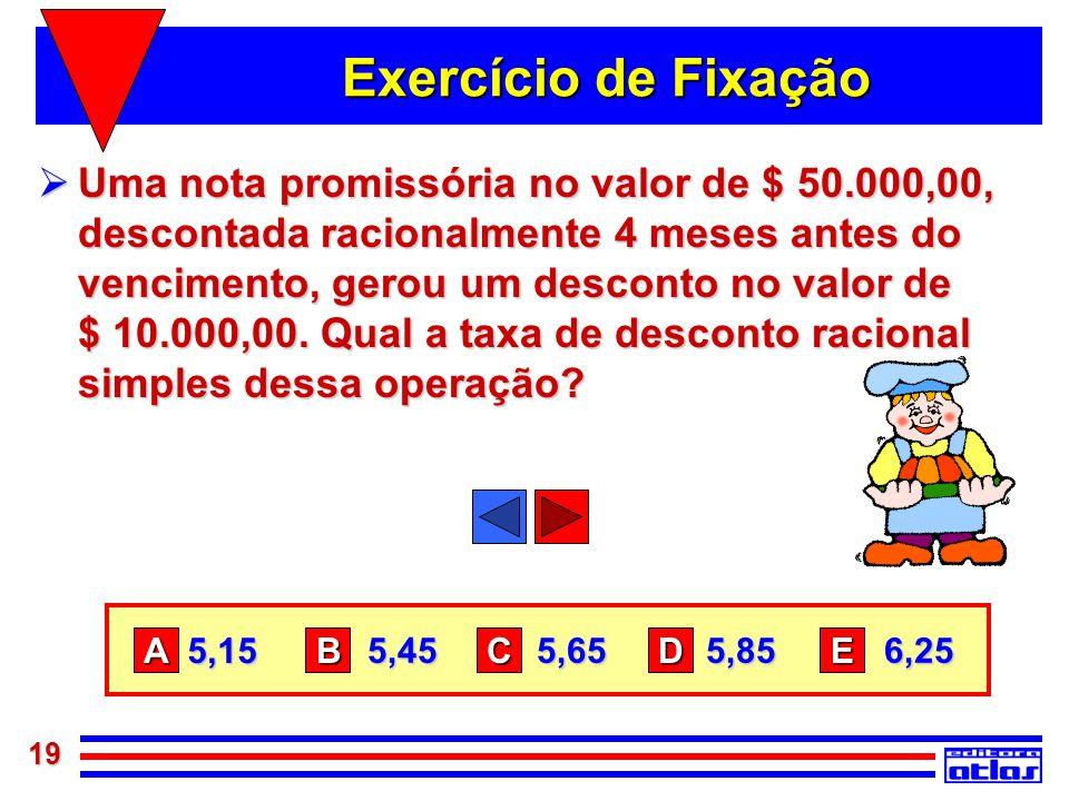 19 Exercício de Fixação  Uma nota promissória no valor de $ 50.000,00, descontada racionalmente 4 meses antes do vencimento, gerou um desconto no val