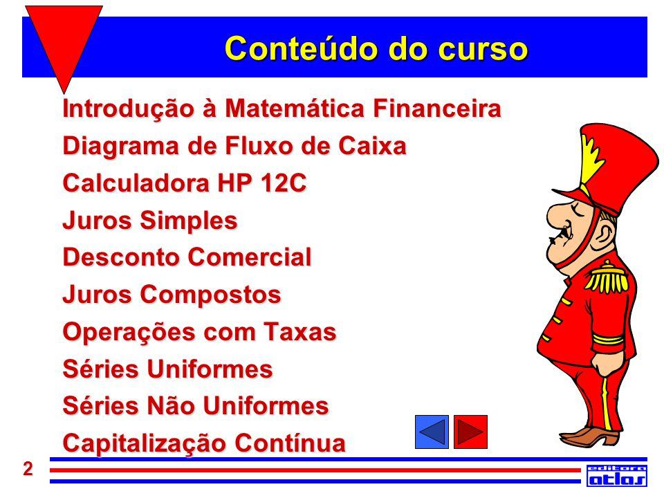 2 Conteúdo do curso Introdução à Matemática Financeira Diagrama de Fluxo de Caixa Calculadora HP 12C Juros Simples Desconto Comercial Juros Compostos