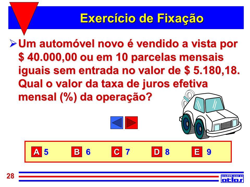 28 Exercício de Fixação  Um automóvel novo é vendido a vista por $ 40.000,00 ou em 10 parcelas mensais iguais sem entrada no valor de $ 5.180,18. Qua