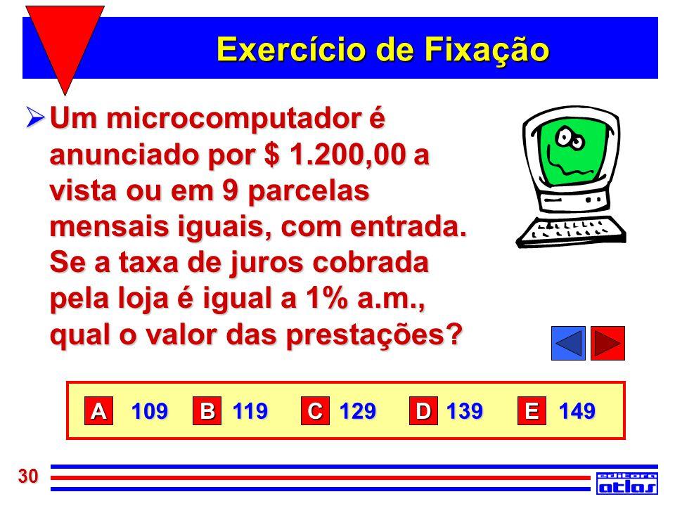 30 Exercício de Fixação  Um microcomputador é anunciado por $ 1.200,00 a vista ou em 9 parcelas mensais iguais, com entrada. Se a taxa de juros cobra
