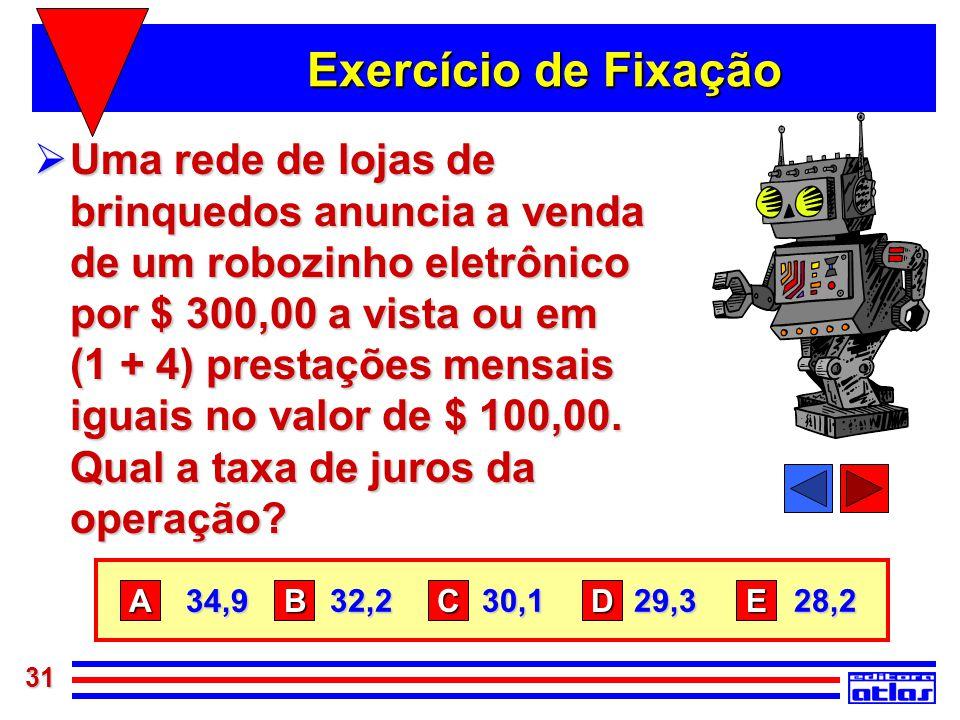 31 Exercício de Fixação  Uma rede de lojas de brinquedos anuncia a venda de um robozinho eletrônico por $ 300,00 a vista ou em (1 + 4) prestações men