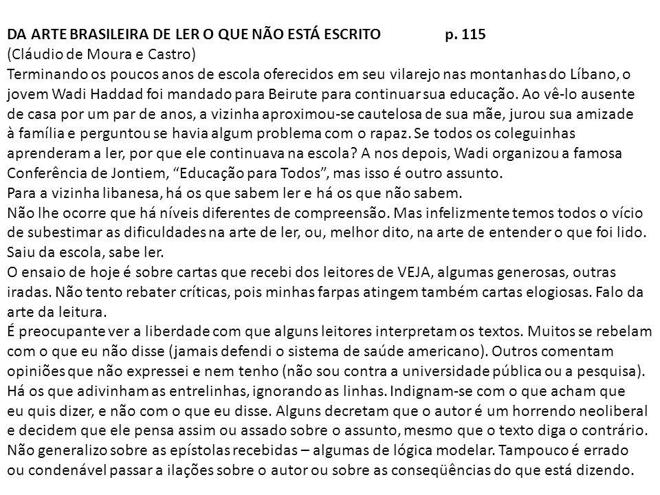 DA ARTE BRASILEIRA DE LER O QUE NÃO ESTÁ ESCRITO p. 115 (Cláudio de Moura e Castro) Terminando os poucos anos de escola oferecidos em seu vilarejo nas