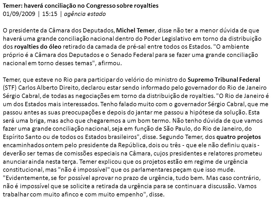 Temer: haverá conciliação no Congresso sobre royalties 01/09/2009 | 15:15 | agência estado O presidente da Câmara dos Deputados, Michel Temer, disse n