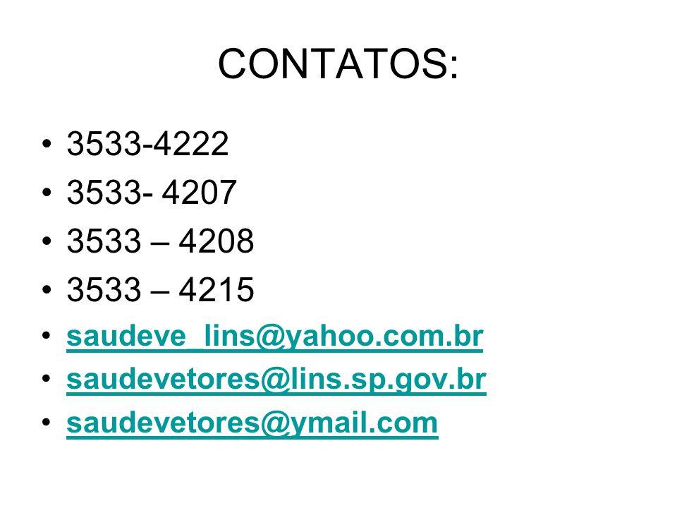 CONTATOS: 3533-4222 3533- 4207 3533 – 4208 3533 – 4215 saudeve_lins@yahoo.com.br saudevetores@lins.sp.gov.br saudevetores@ymail.com