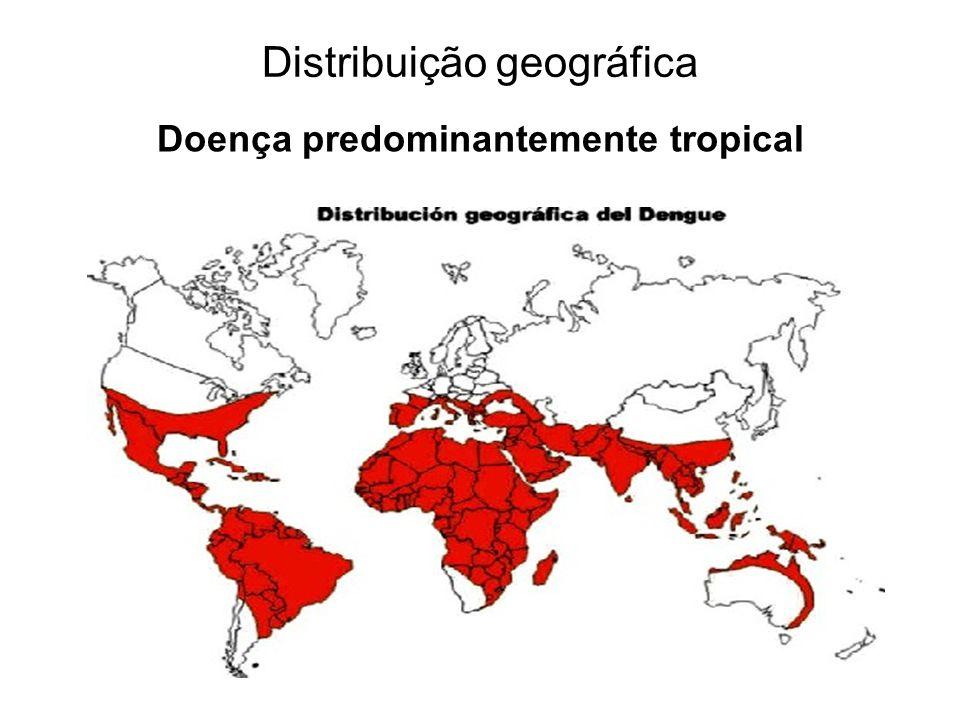 Distribuição geográfica Doença predominantemente tropical