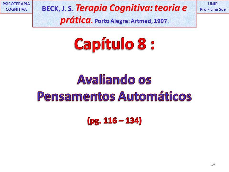 14 UNIP Profª Lina Sue UNIP Profª Lina Sue PSICOTERAPIA COGNITIVA BECK, J. S. Terapia Cognitiva: teoria e prática. Porto Alegre: Artmed, 1997.