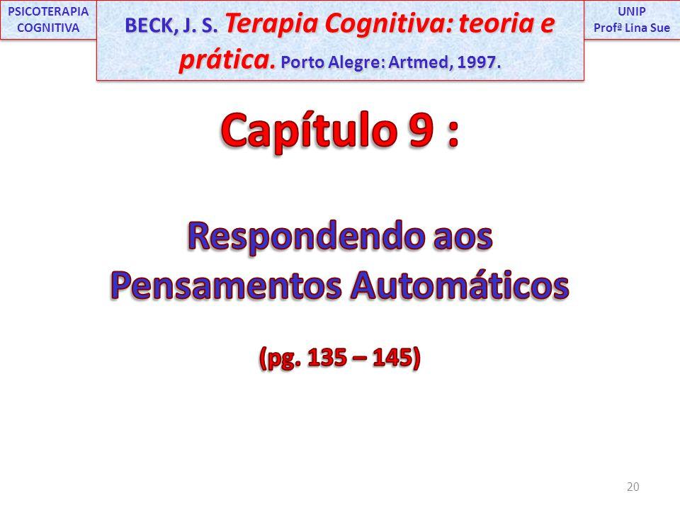 20 UNIP Profª Lina Sue UNIP Profª Lina Sue PSICOTERAPIA COGNITIVA BECK, J. S. Terapia Cognitiva: teoria e prática. Porto Alegre: Artmed, 1997.