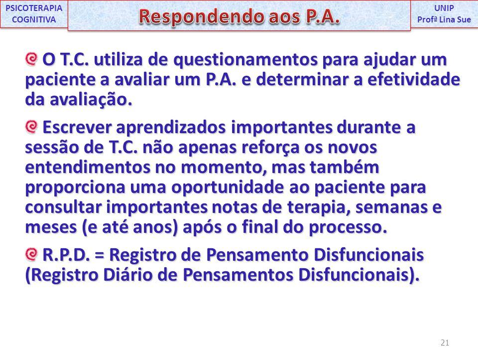 O T.C. utiliza de questionamentos para ajudar um paciente a avaliar um P.A. e determinar a efetividade da avaliação. O T.C. utiliza de questionamentos