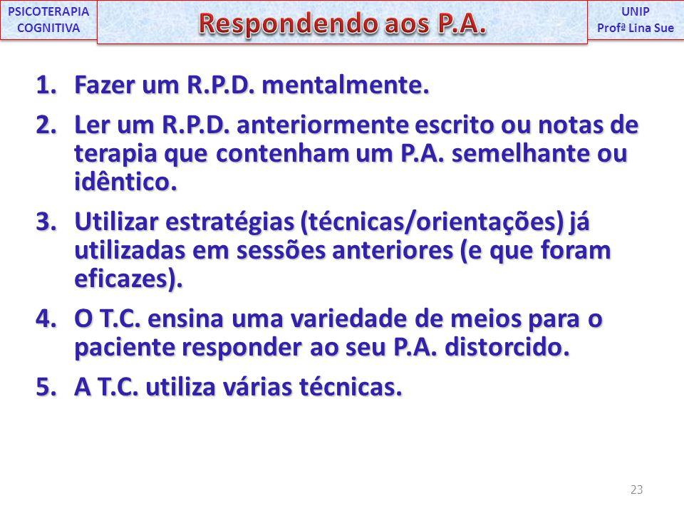 1.Fazer um R.P.D. mentalmente. 2.Ler um R.P.D. anteriormente escrito ou notas de terapia que contenham um P.A. semelhante ou idêntico. 3.Utilizar estr