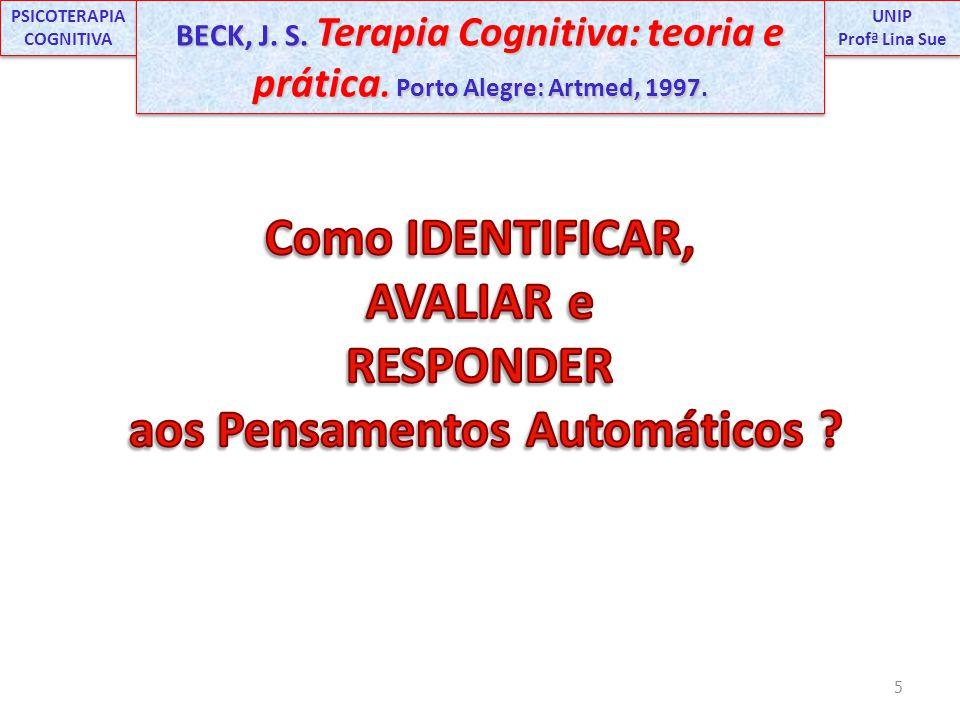 5 UNIP Profª Lina Sue UNIP Profª Lina Sue PSICOTERAPIA COGNITIVA BECK, J. S. Terapia Cognitiva: teoria e prática. Porto Alegre: Artmed, 1997.
