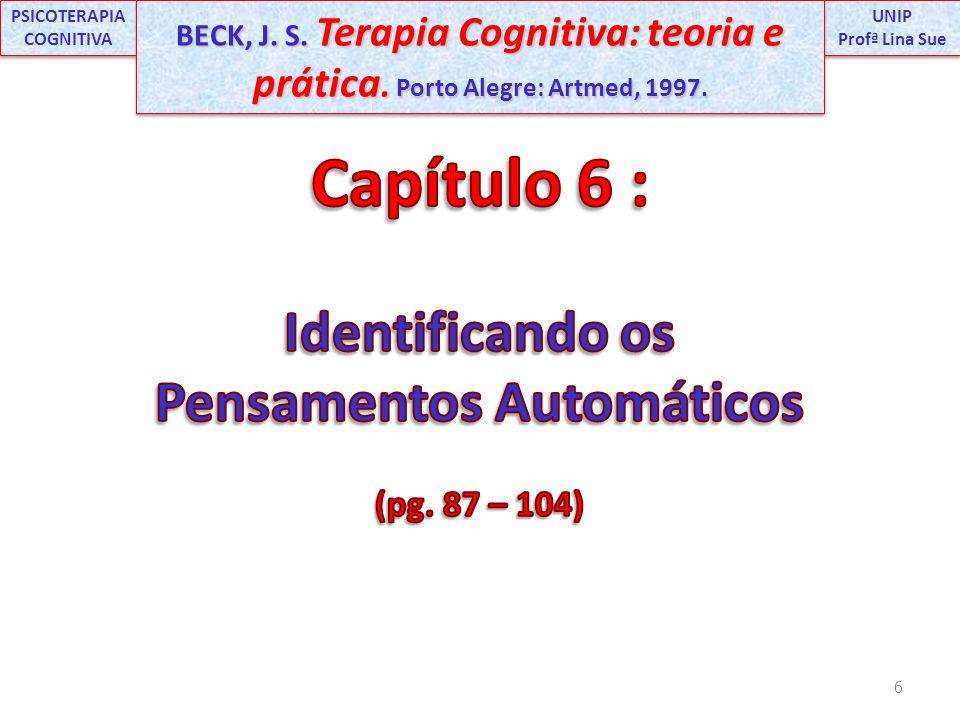 6 UNIP Profª Lina Sue UNIP Profª Lina Sue PSICOTERAPIA COGNITIVA BECK, J. S. Terapia Cognitiva: teoria e prática. Porto Alegre: Artmed, 1997.