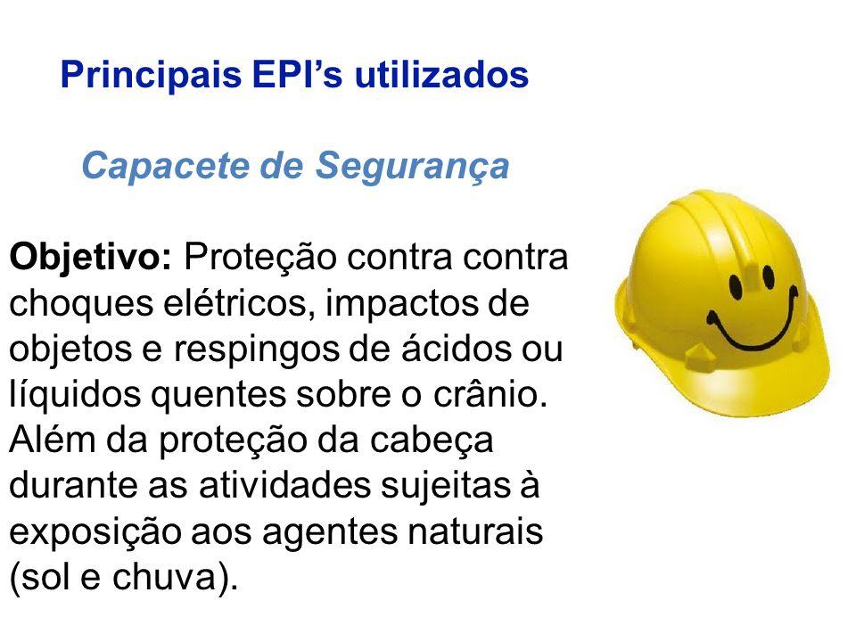 Principais EPI's utilizados Capacete de Segurança Objetivo: Proteção contra contra choques elétricos, impactos de objetos e respingos de ácidos ou líquidos quentes sobre o crânio.
