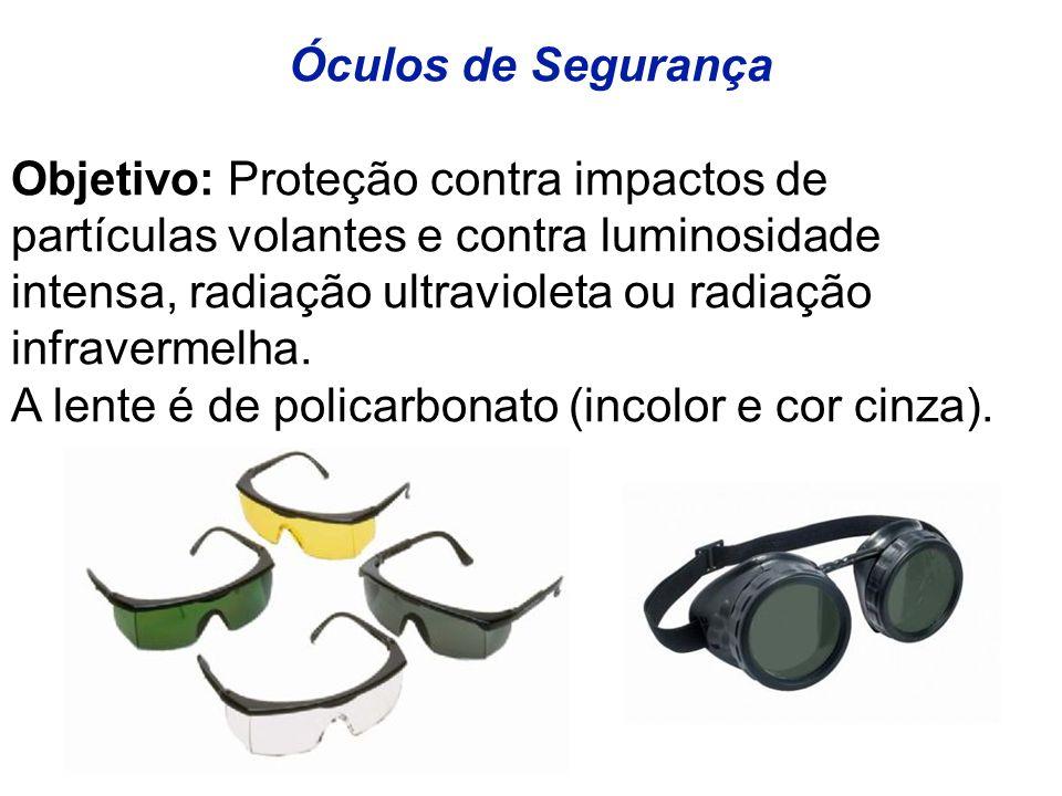 Óculos de Segurança Objetivo: Proteção contra impactos de partículas volantes e contra luminosidade intensa, radiação ultravioleta ou radiação infravermelha.