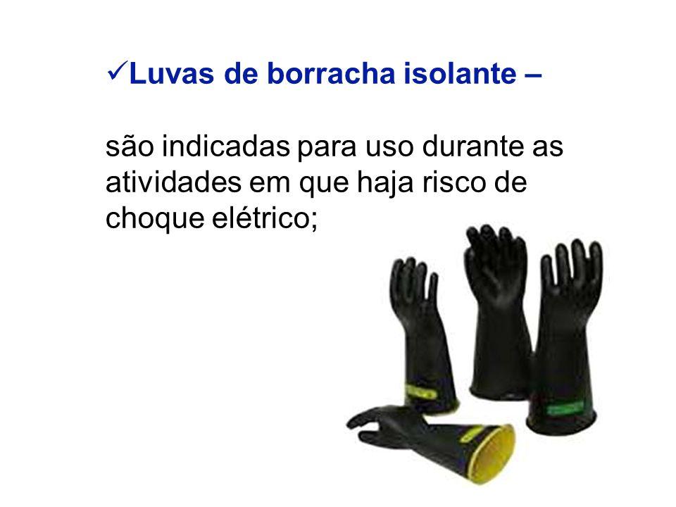 Luvas de borracha isolante – são indicadas para uso durante as atividades em que haja risco de choque elétrico;