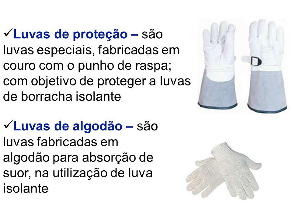 Luvas de proteção – são luvas especiais, fabricadas em couro com o punho de raspa; com objetivo de proteger a luvas de borracha isolante Luvas de algodão – são luvas fabricadas em algodão para absorção de suor, na utilização de luva isolante