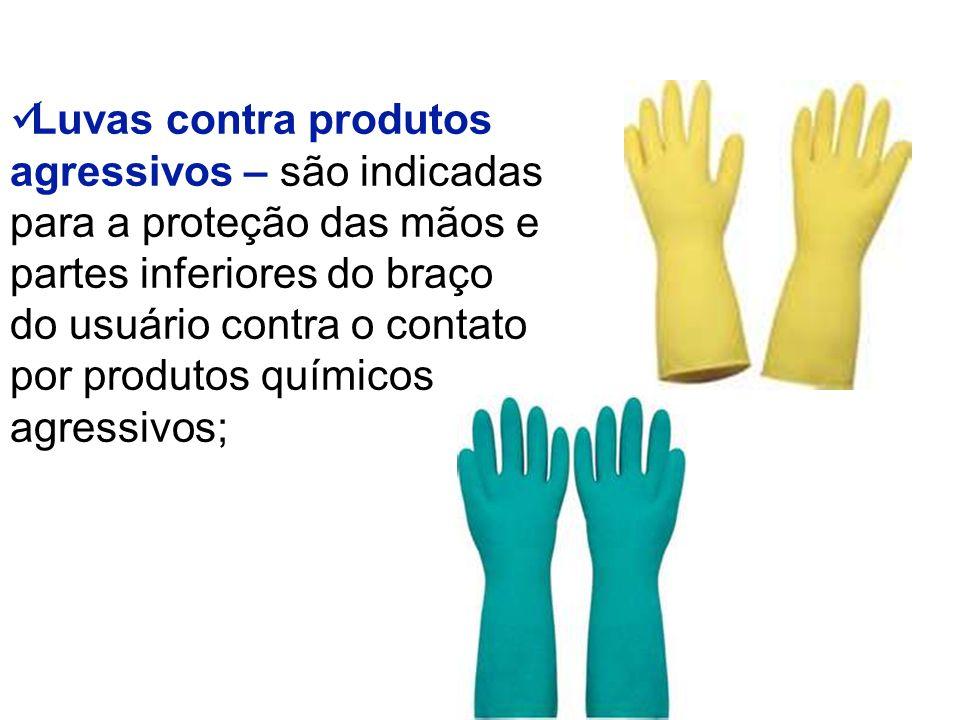 Luvas contra produtos agressivos – são indicadas para a proteção das mãos e partes inferiores do braço do usuário contra o contato por produtos químicos agressivos;