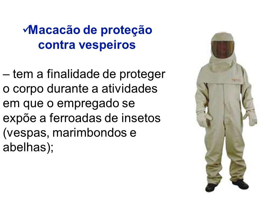 Macacão de proteção contra vespeiros – tem a finalidade de proteger o corpo durante a atividades em que o empregado se expõe a ferroadas de insetos (vespas, marimbondos e abelhas);