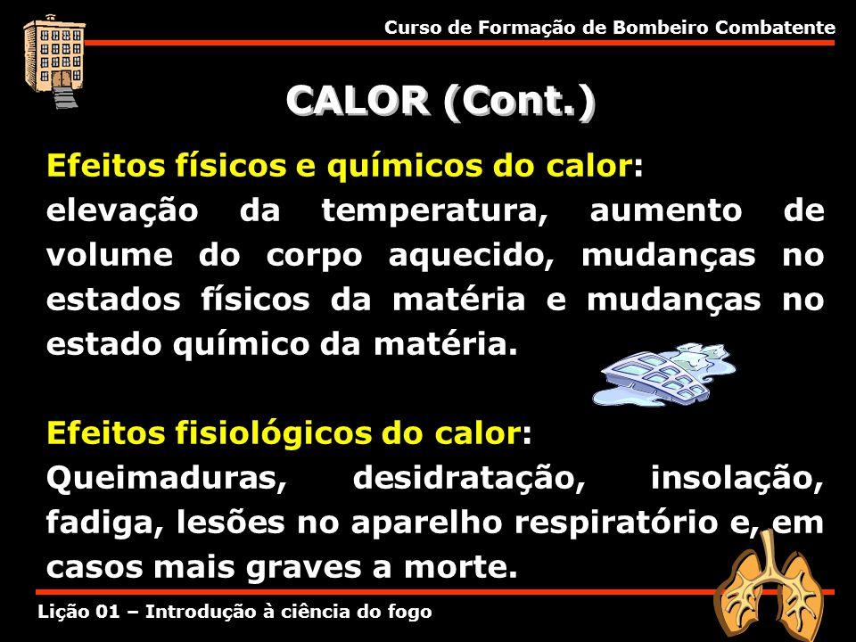 Curso de Formação de Bombeiro Combatente Lição 01 – Introdução à ciência do fogo CALOR (Cont.) Efeitos físicos e químicos do calor: elevação da temper