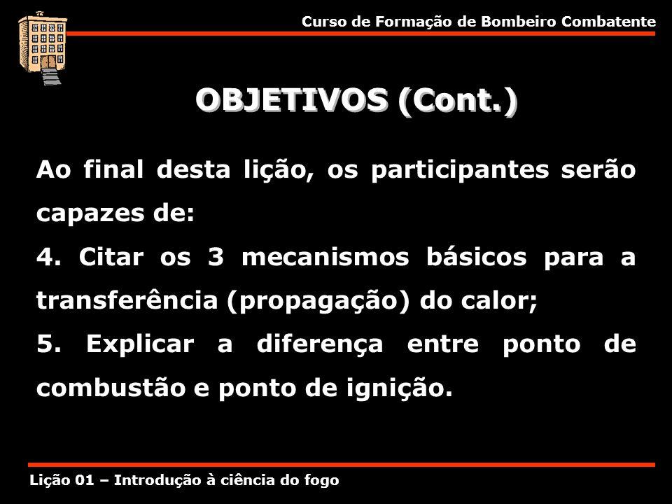 Curso de Formação de Bombeiro Combatente Lição 01 – Introdução à ciência do fogo OBJETIVOS (Cont.) Ao final desta lição, os participantes serão capaze