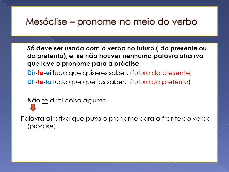 Usa-se nos casos em que apareçam palavras atrativas que puxem o pronome para frente do verbo.  advérbios de negação: Não o vi na festa.  conjunções