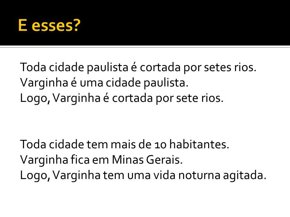 Toda cidade paulista é cortada por setes rios. Varginha é uma cidade paulista.