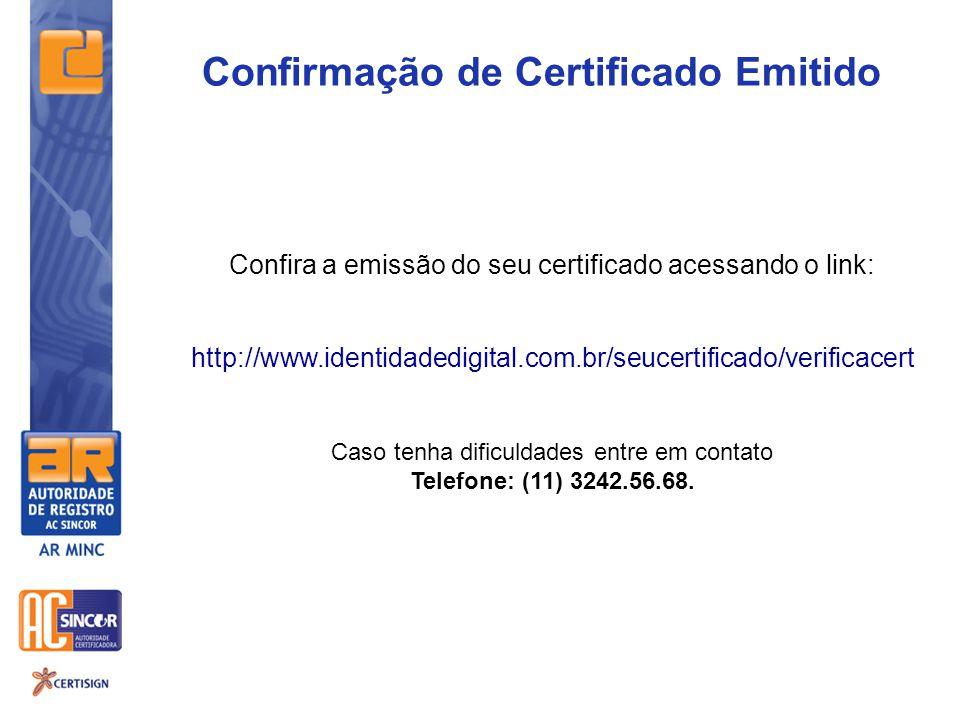 Confira a emissão do seu certificado acessando o link: http://www.identidadedigital.com.br/seucertificado/verificacert Caso tenha dificuldades entre em contato Telefone: (11) 3242.56.68.