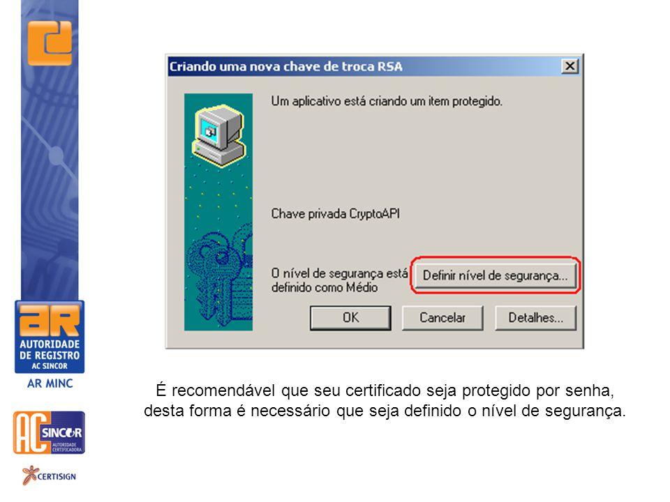 É recomendável que seu certificado seja protegido por senha, desta forma é necessário que seja definido o nível de segurança.