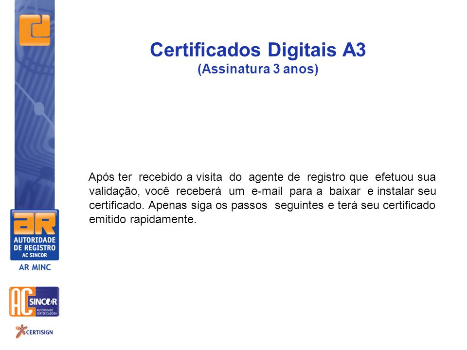 Após ter recebido a visita do agente de registro que efetuou sua validação, você receberá um e-mail para a baixar e instalar seu certificado.