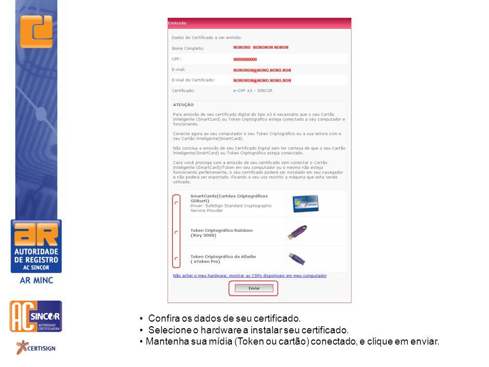Confira os dados de seu certificado.Selecione o hardware a instalar seu certificado.