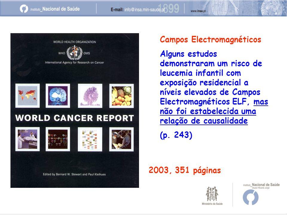 Campos Electromagnéticos Alguns estudos demonstraram um risco de leucemia infantil com exposição residencial a níveis elevados de Campos Electromagnéticos ELF, mas não foi estabelecida uma relação de causalidade (p.