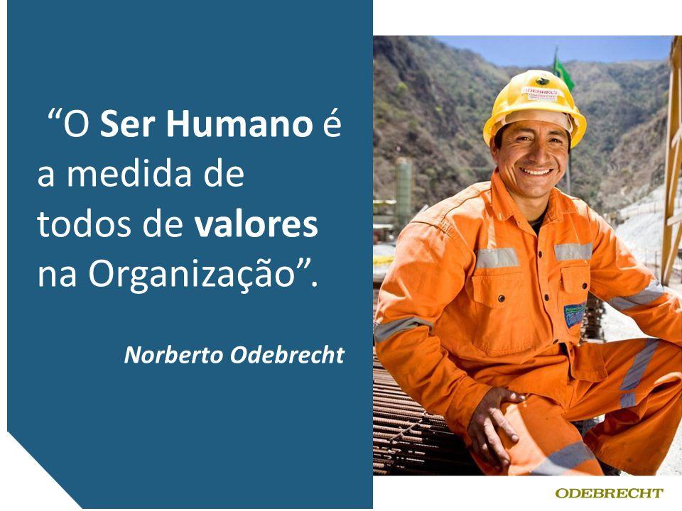 """""""O Ser Humano é a medida de todos de valores na Organização"""". Norberto Odebrecht"""