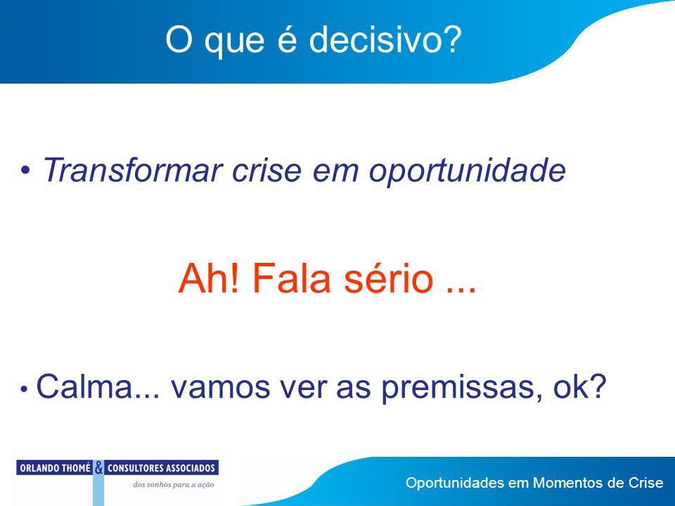 O que é decisivo.Transformar crise em oportunidade Ah.