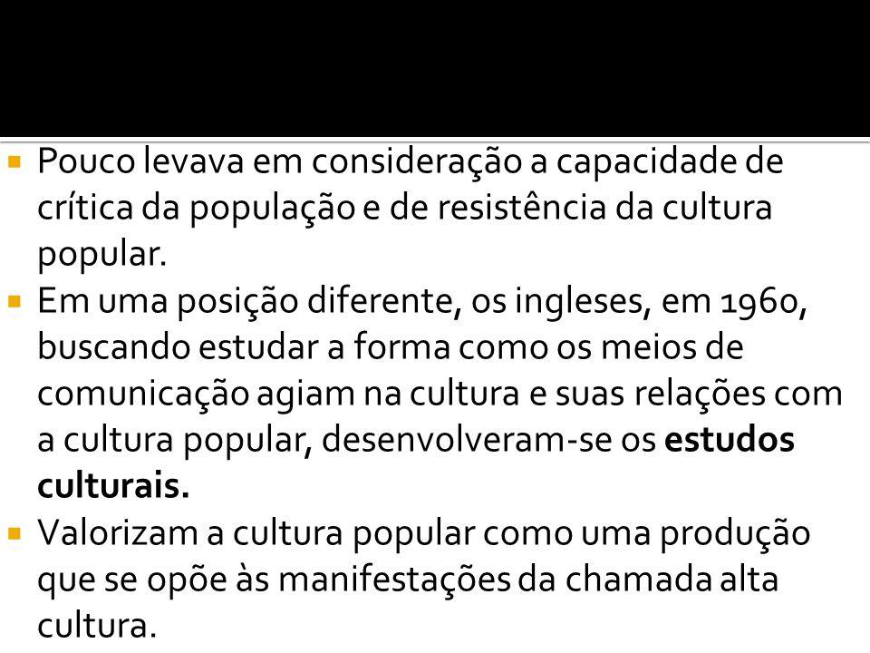  Pouco levava em consideração a capacidade de crítica da população e de resistência da cultura popular.  Em uma posição diferente, os ingleses, em 1