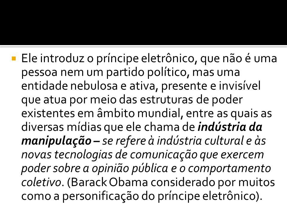  Ele introduz o príncipe eletrônico, que não é uma pessoa nem um partido político, mas uma entidade nebulosa e ativa, presente e invisível que atua p